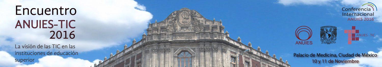 Encuentro ANUIES-TIC 2016